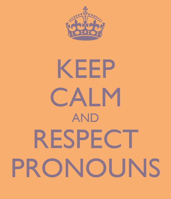 KEEP CALM AND RESPECT PRONOUNS