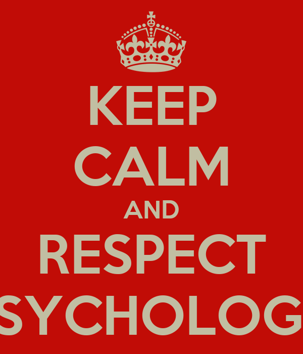 KEEP CALM AND RESPECT PSYCHOLOGY