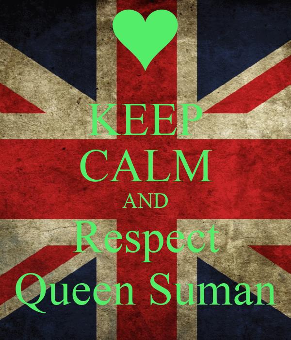 KEEP CALM AND Respect Queen Suman