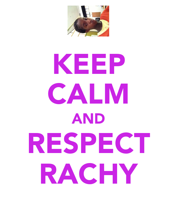 KEEP CALM AND RESPECT RACHY