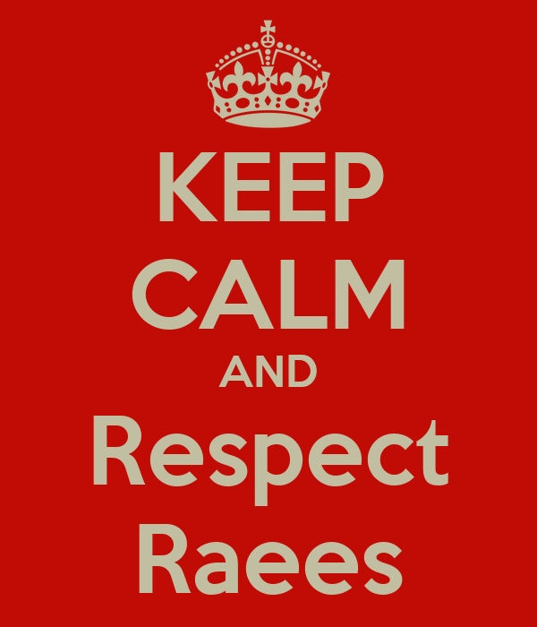 KEEP CALM AND Respect Raees