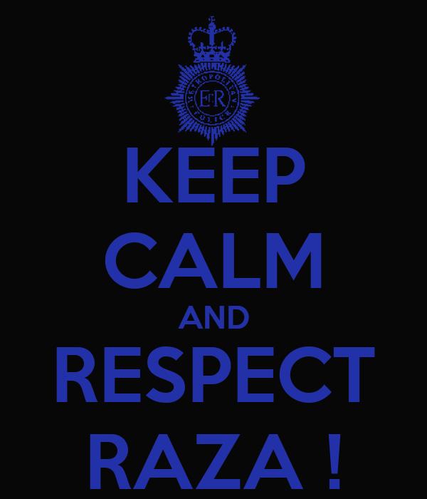 KEEP CALM AND RESPECT RAZA !