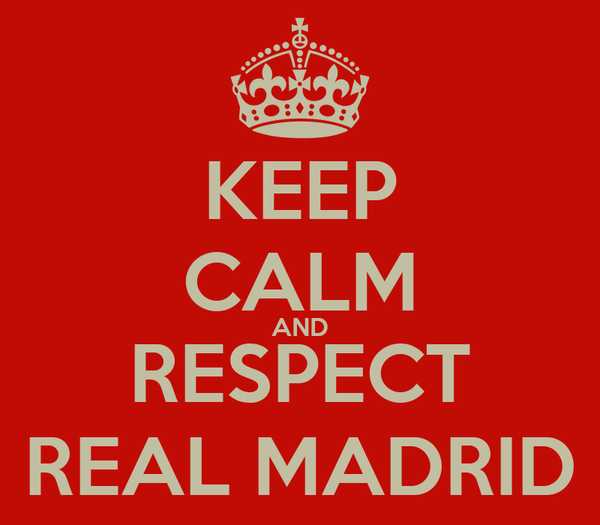 KEEP CALM AND RESPECT REAL MADRID