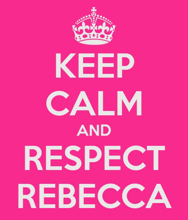 KEEP CALM AND RESPECT REBECCA