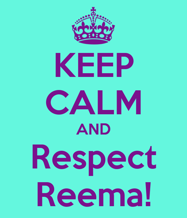KEEP CALM AND Respect Reema!