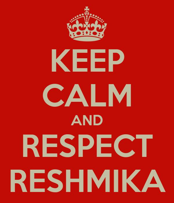 KEEP CALM AND RESPECT RESHMIKA