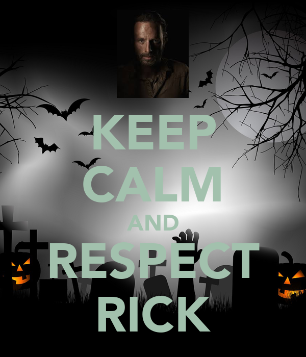 KEEP CALM AND RESPECT RICK