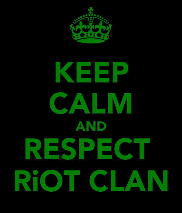 KEEP CALM AND RESPECT  RiOT CLAN