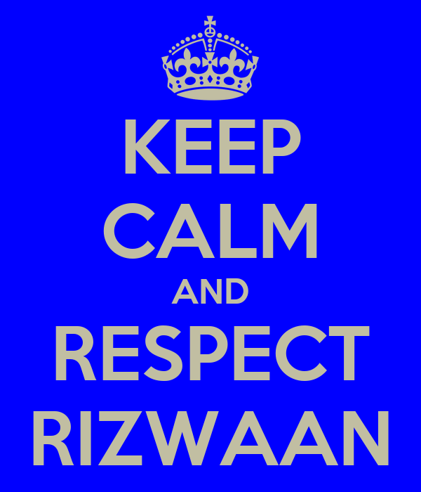 KEEP CALM AND RESPECT RIZWAAN