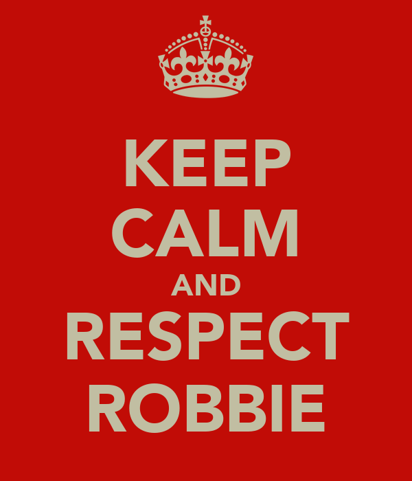 KEEP CALM AND RESPECT ROBBIE