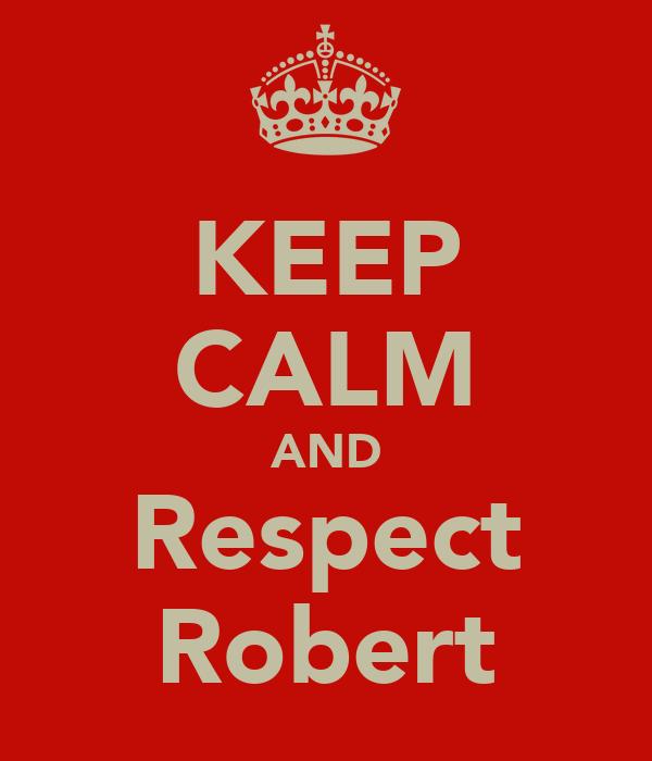 KEEP CALM AND Respect Robert