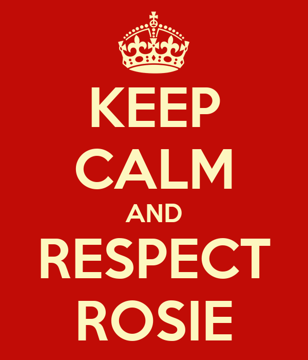 KEEP CALM AND RESPECT ROSIE