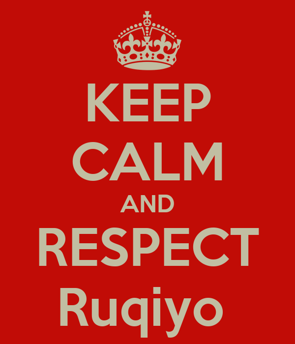 KEEP CALM AND RESPECT Ruqiyo