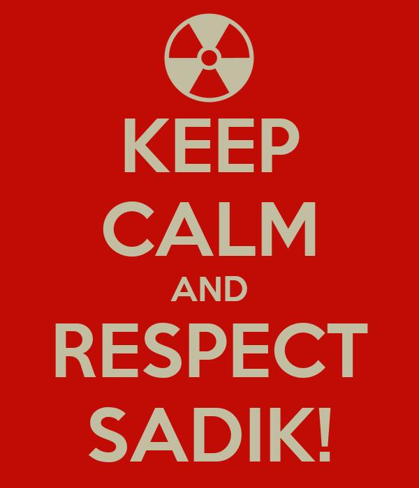 KEEP CALM AND RESPECT SADIK!