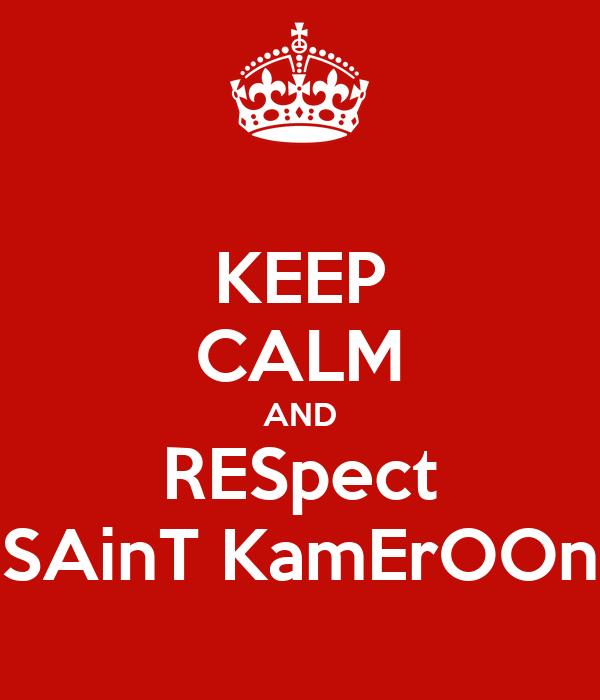 KEEP CALM AND RESpect SAinT KamErOOn