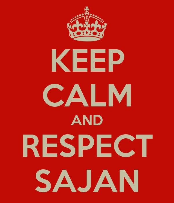KEEP CALM AND RESPECT SAJAN