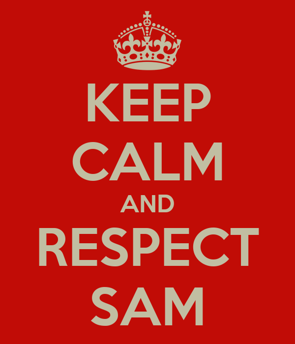 KEEP CALM AND RESPECT SAM