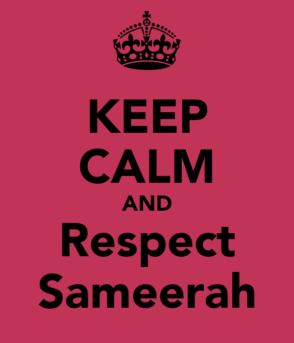 KEEP CALM AND Respect Sameerah