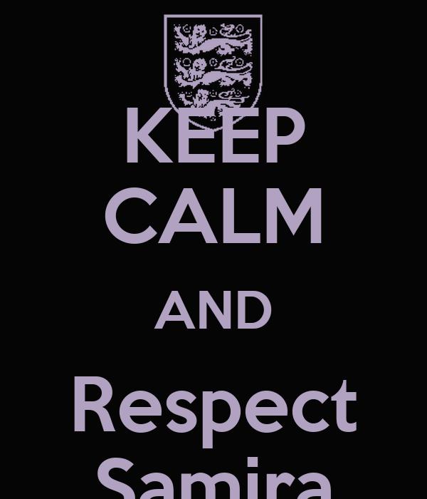 KEEP CALM AND Respect Samira