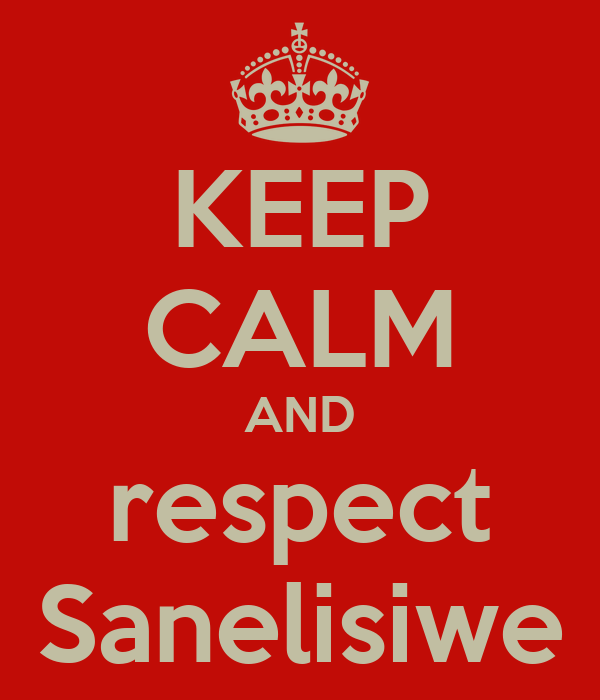 KEEP CALM AND respect Sanelisiwe