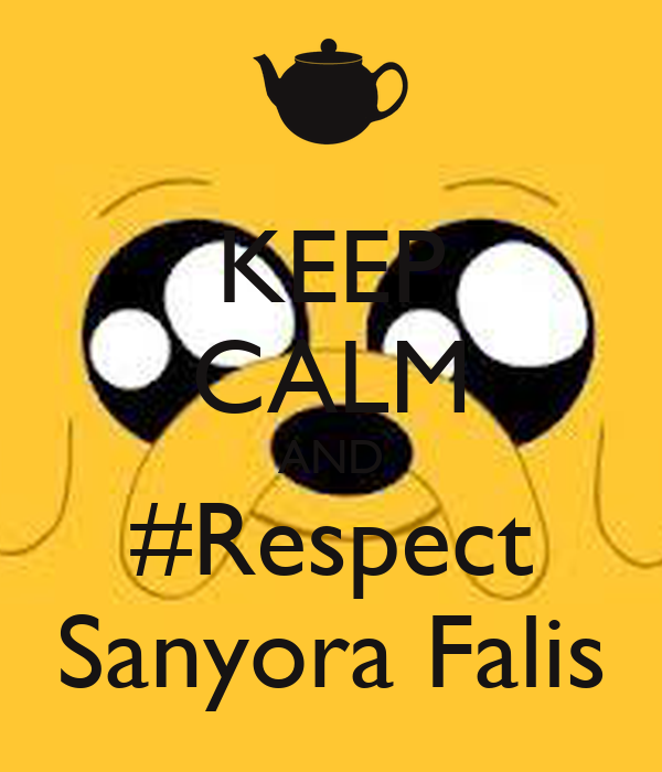 KEEP CALM AND #Respect Sanyora Falis