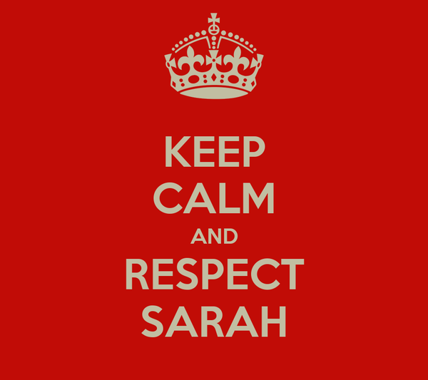 KEEP CALM AND RESPECT SARAH
