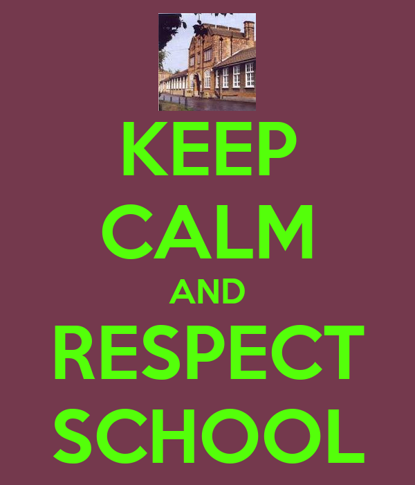 KEEP CALM AND RESPECT SCHOOL