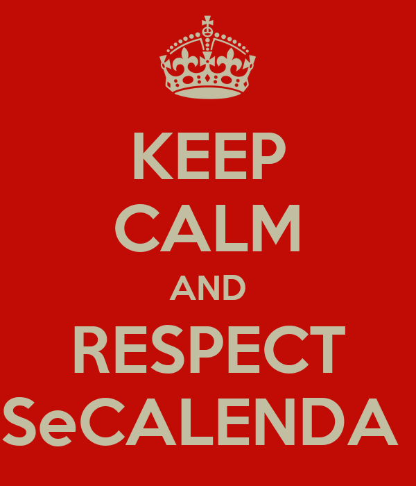 KEEP CALM AND RESPECT SeCALENDA