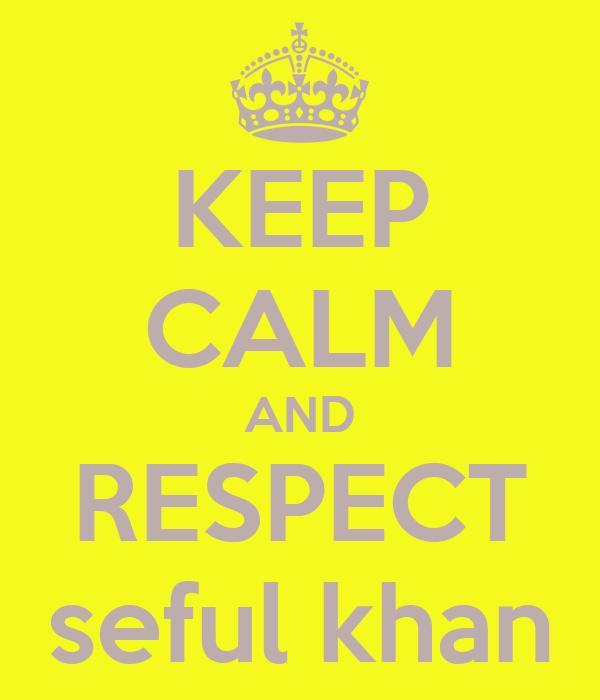 KEEP CALM AND RESPECT seful khan