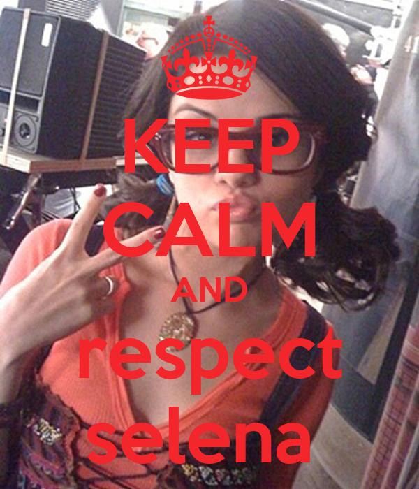KEEP CALM AND respect selena