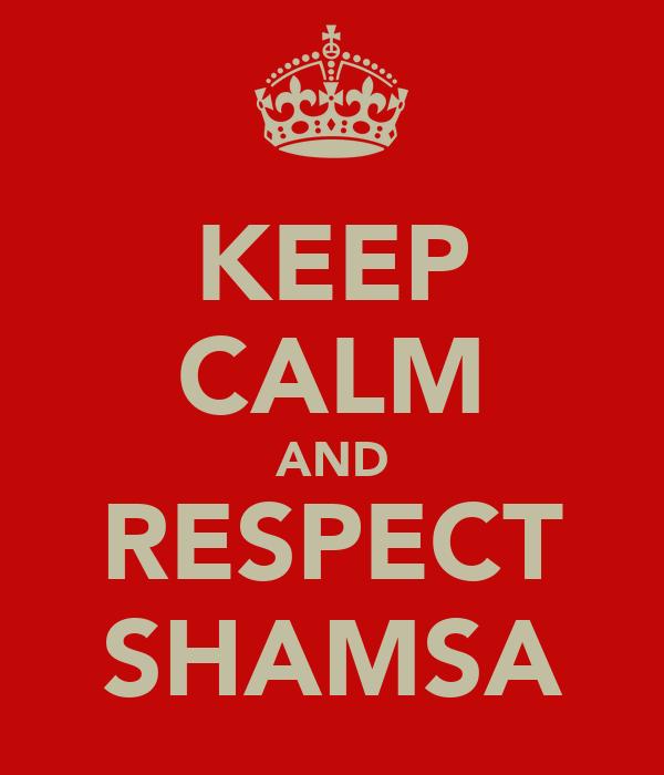 KEEP CALM AND RESPECT SHAMSA