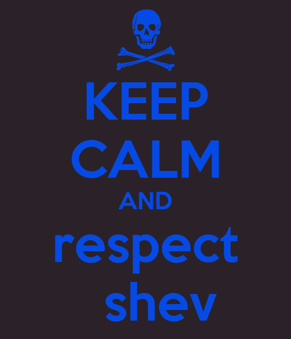 KEEP CALM AND  respect    shev