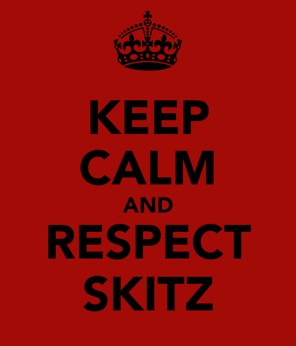 KEEP CALM AND RESPECT SKITZ