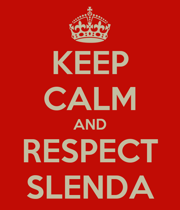 KEEP CALM AND RESPECT SLENDA