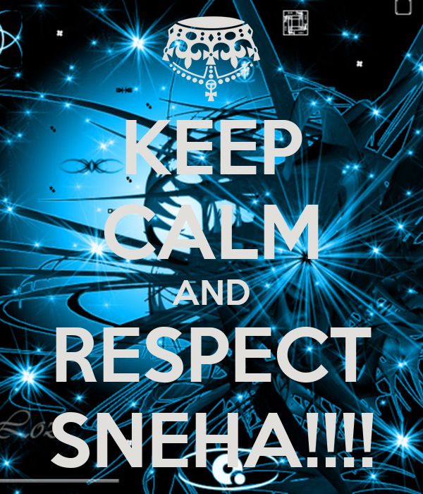 KEEP CALM AND RESPECT SNEHA!!!!