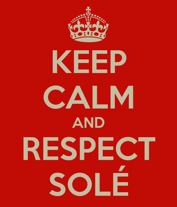 KEEP CALM AND RESPECT SOLÉ