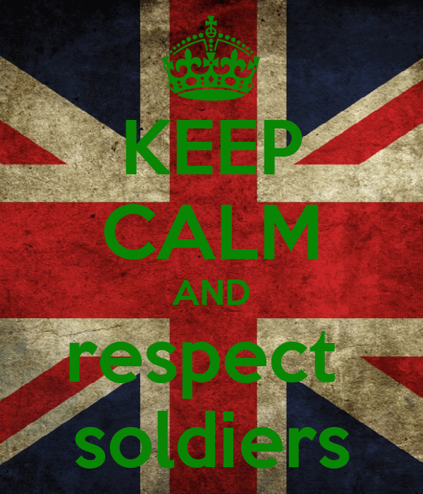 KEEP CALM AND respect  soldiers