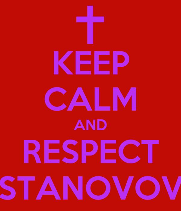 KEEP CALM AND RESPECT STANOVOV