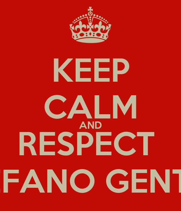 KEEP CALM AND RESPECT  STEFANO GENTILE