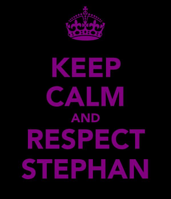 KEEP CALM AND RESPECT STEPHAN