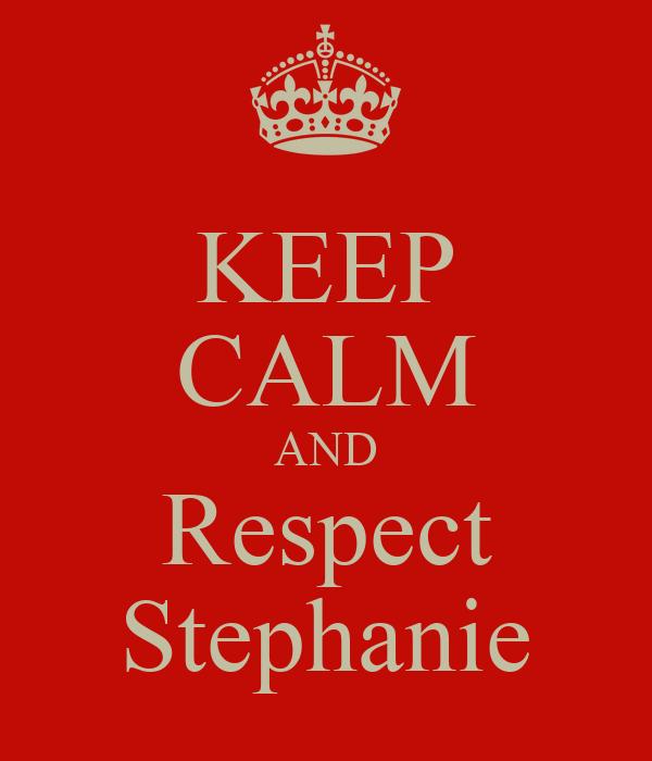 KEEP CALM AND Respect Stephanie