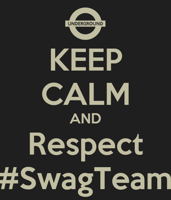 KEEP CALM AND Respect #SwagTeam