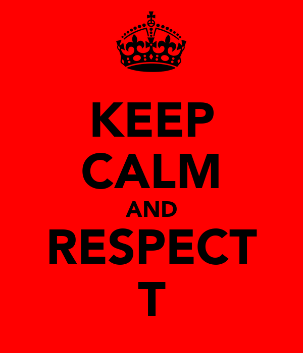 KEEP CALM AND RESPECT T