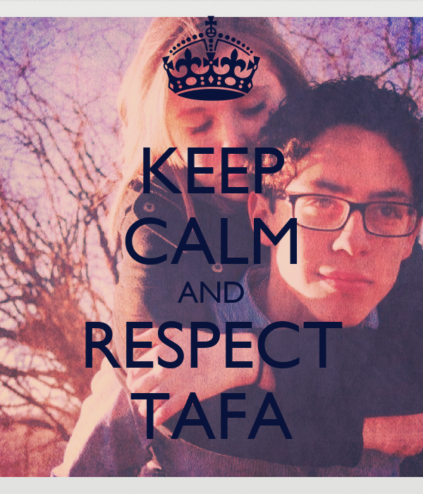 KEEP CALM AND RESPECT TAFA