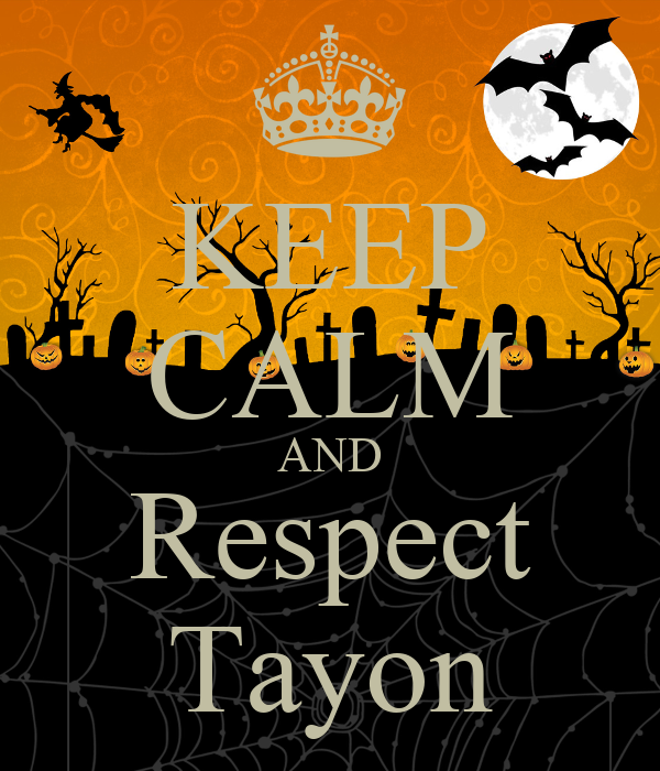 KEEP CALM AND Respect Tayon