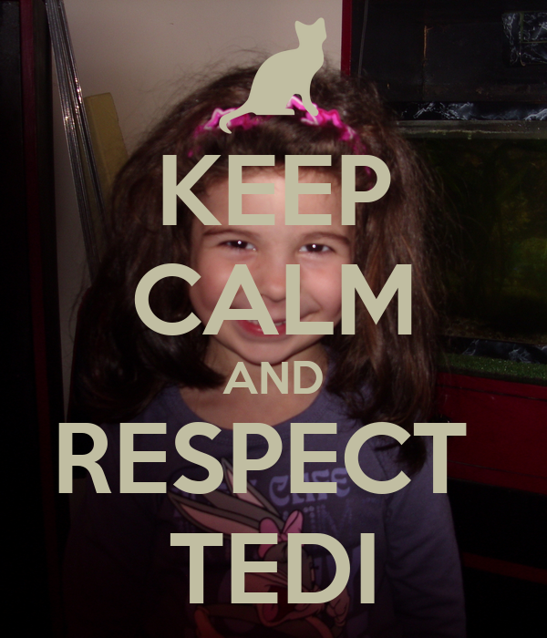 KEEP CALM AND RESPECT  TEDI