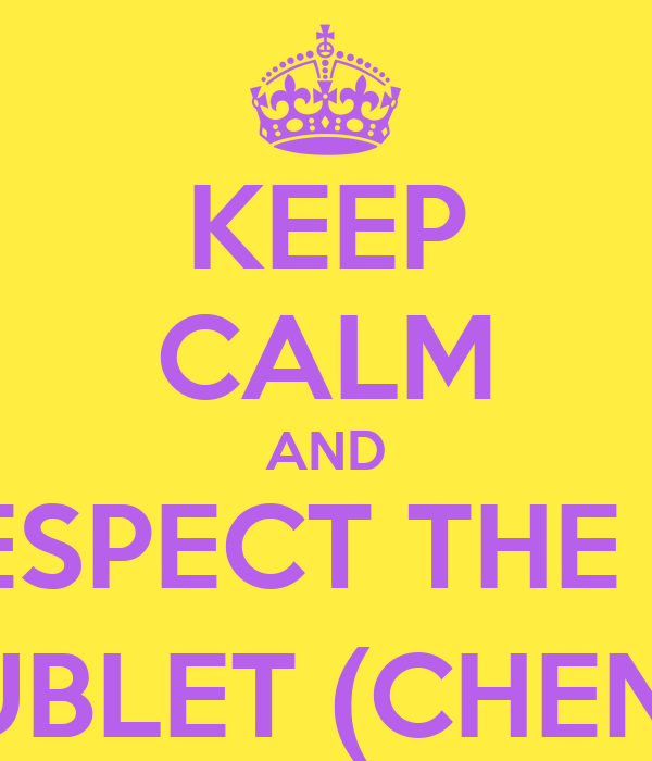 KEEP CALM AND RESPECT THE #1 N-DUBLET (CHENELL)
