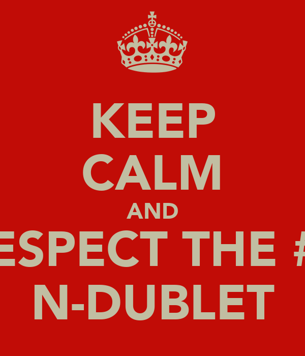 KEEP CALM AND RESPECT THE #1 N-DUBLET