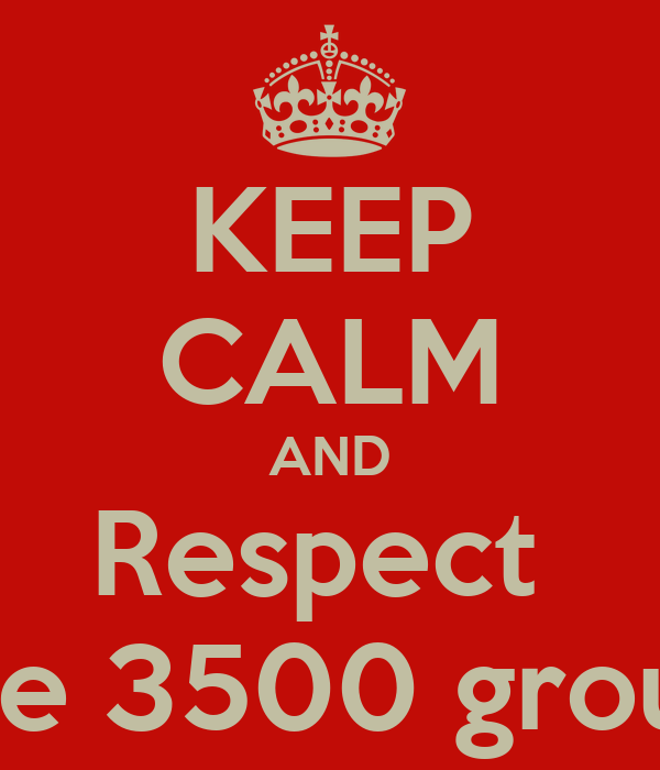 KEEP CALM AND Respect  the 3500 group