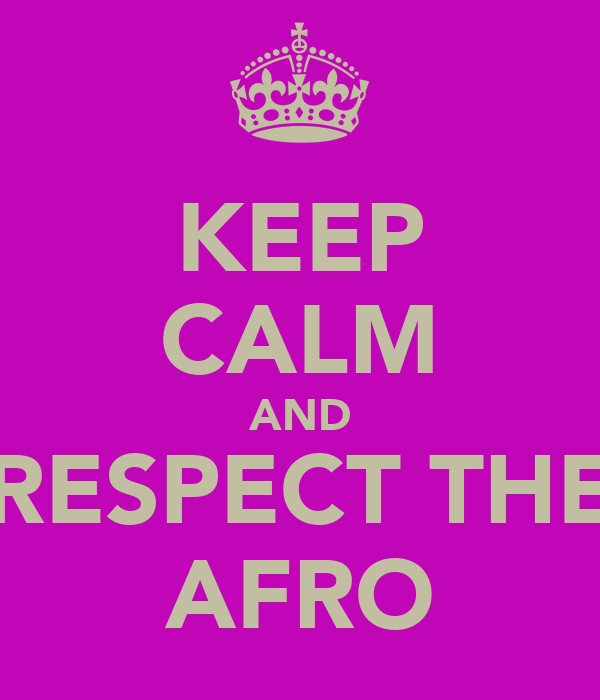KEEP CALM AND RESPECT THE AFRO